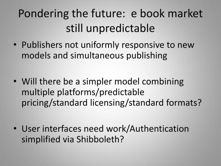 Pondering the future:  e book market still unpredictable