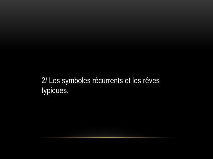 2/ Les symboles récurrents et les rêves typiques.