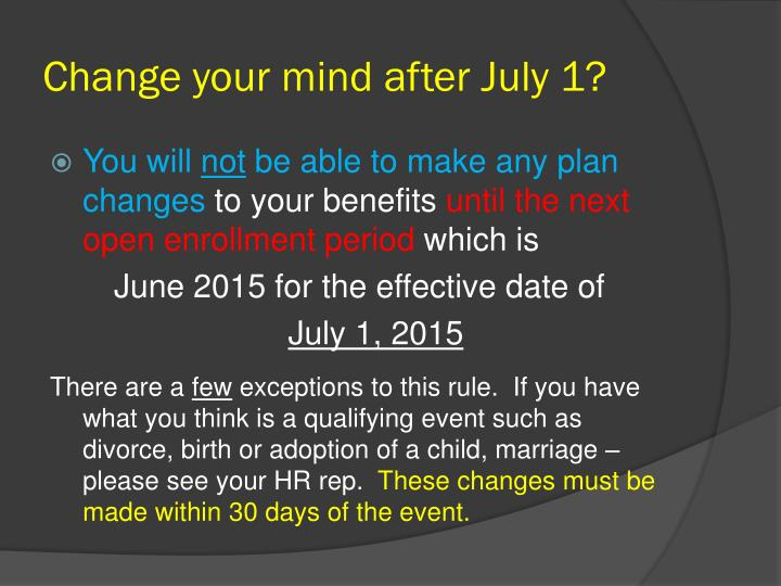 Change your mind after July 1?
