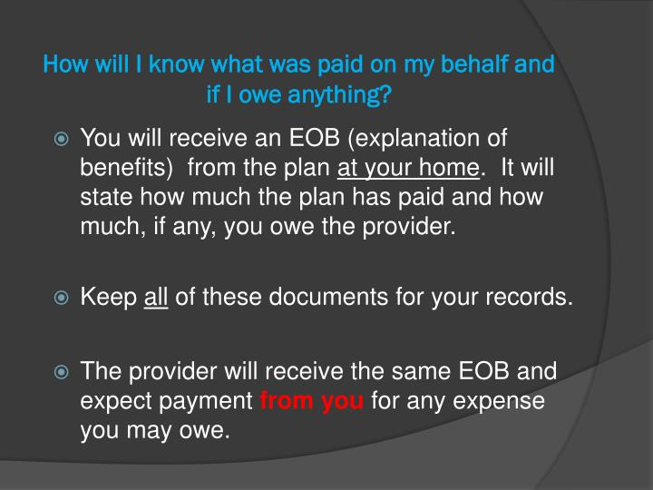 How will I know what was paid on my behalf and if I owe anything?