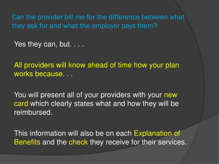 Can the provider bill me for the difference between what they ask for and what the employer pays them?