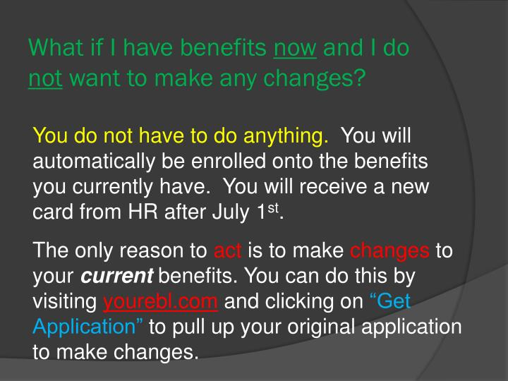What if i have benefits now and i do not want to make any changes