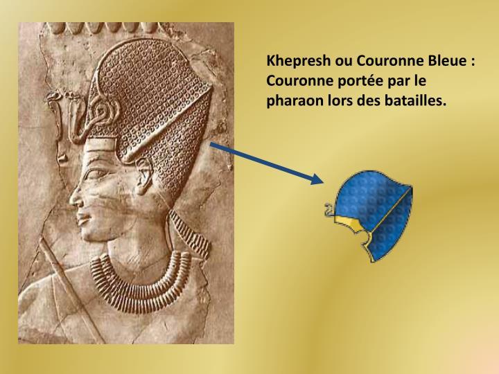 Khepresh ou Couronne Bleue : Couronne portée par le pharaon lors des batailles.