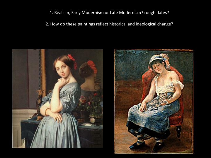 1. Realism, Early Modernism or Late Modernism? rough dates?