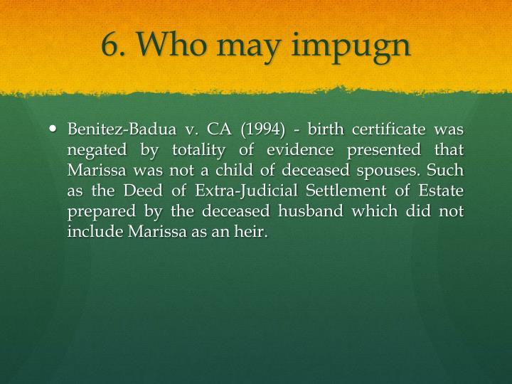 6. Who may impugn
