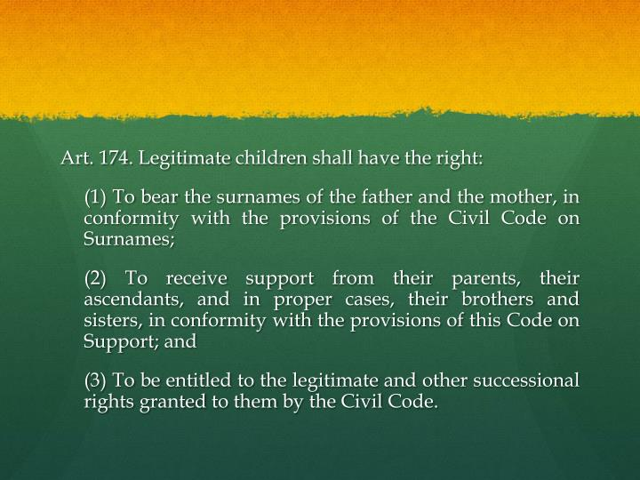Art. 174. Legitimate children shall have the right: