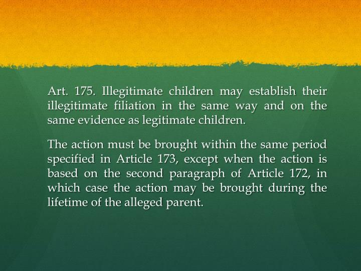 Art. 175. Illegitimate children may establish their illegitimate