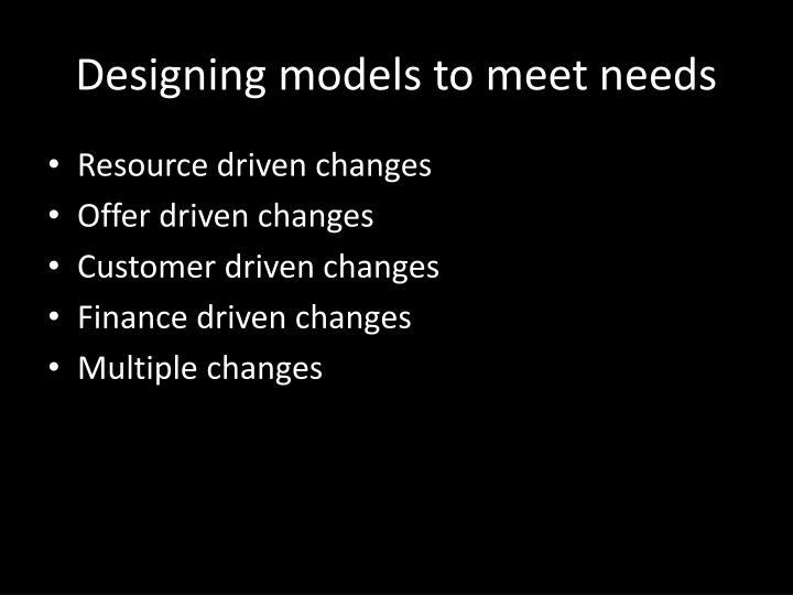 Designing models to meet needs