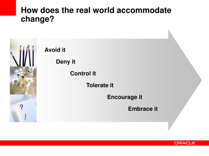 How does the real world accommodate change?