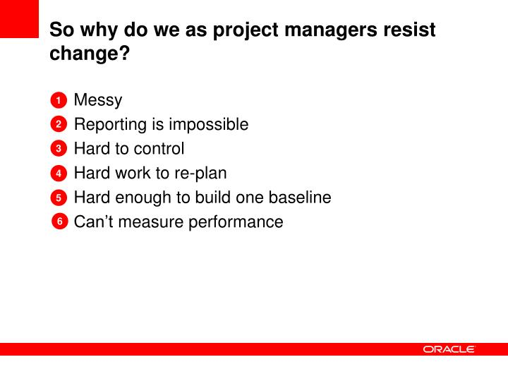 So why do we as project managers resist change?