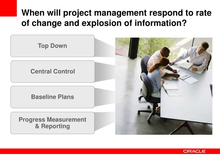 When will project management respond to rate of change and explosion of information?