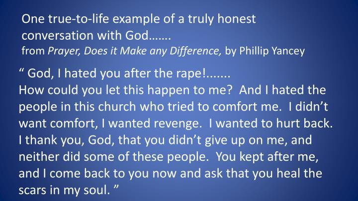 One true-to-life example of a truly honest conversation with God…….