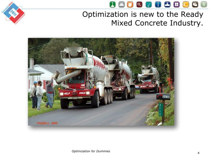 Optimization is new to the Ready Mixed Concrete Industry.