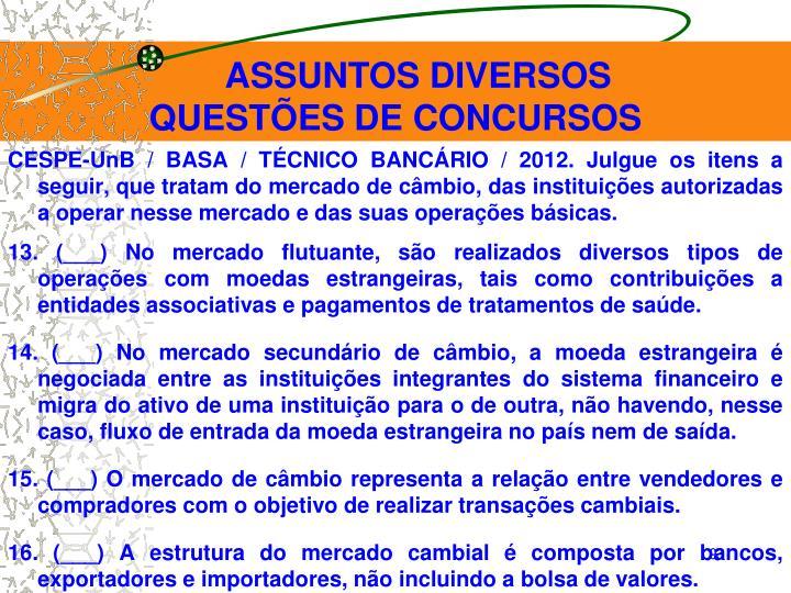 CESPE-UnB / BASA / TÉCNICO BANCÁRIO / 2012. Julgue os itens a seguir, que tratam do mercado de câmbio, das instituições autorizadas a operar nesse mercado e das suas operações básicas.