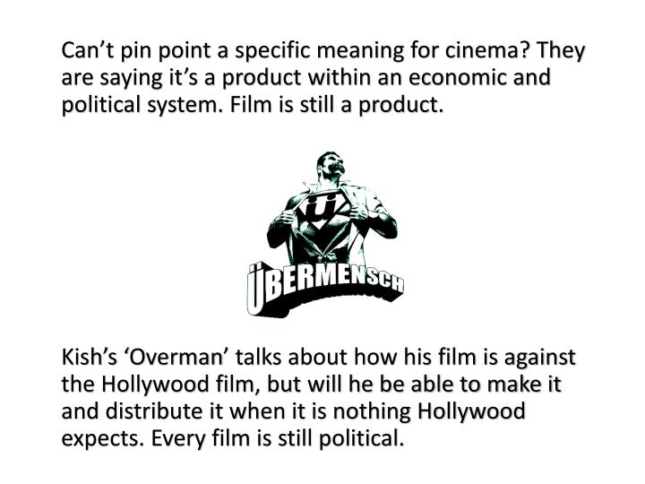 Can't pin point a specific meaning for cinema? They are saying it's a product within an economic and political system. Film is still a product.