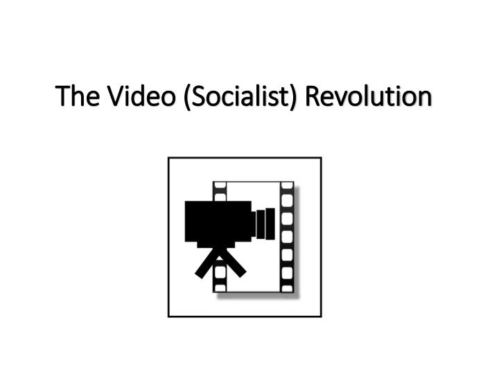 The Video (Socialist) Revolution