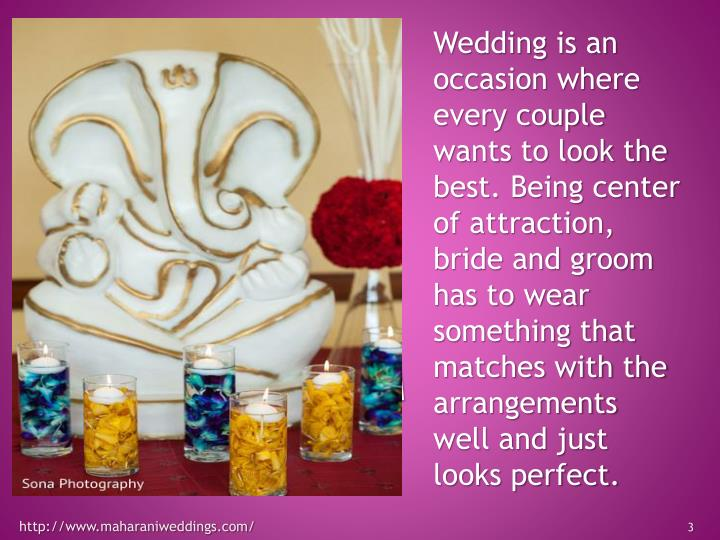 Wedding is an occasion where every couple wants to look the best. Being center of attraction, bride ...