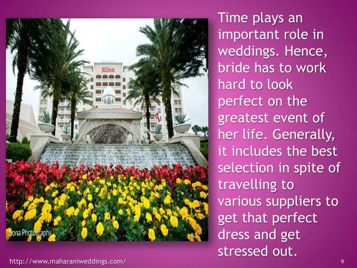 Time plays an important role in weddings. Hence, bride has to work hard to look perfect on the greatest event of her life. Generally, it includes the best selection in spite of travelling to various suppliers to get that perfect dress and get stressed out.