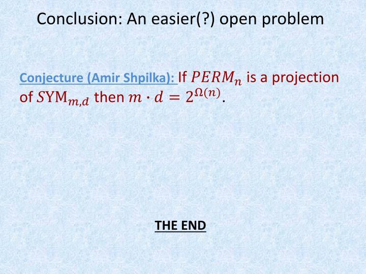 Conclusion: An easier(?) open problem