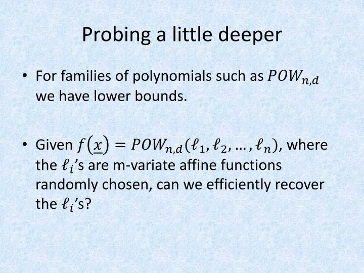 Probing a little deeper
