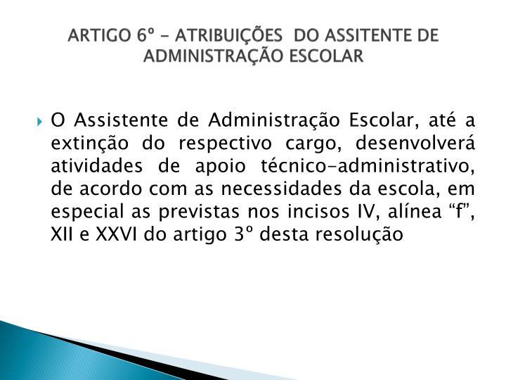 ARTIGO 6º - ATRIBUIÇÕES  DO ASSITENTE DE ADMINISTRAÇÃO ESCOLAR