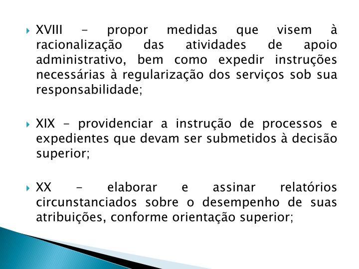 XVIII - propor medidas que visem à racionalização das atividades de apoio administrativo, bem como expedir instruções necessárias à regularização dos serviços sob sua responsabilidade;