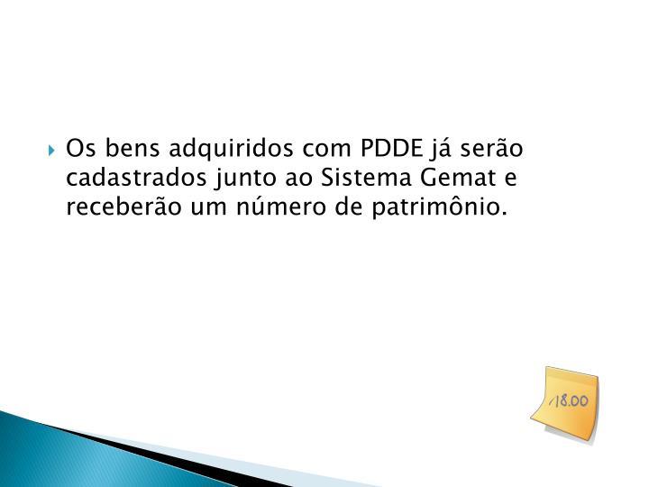 Os bens adquiridos com PDDE já serão cadastrados junto ao Sistema Gemat e receberão um número de patrimônio.