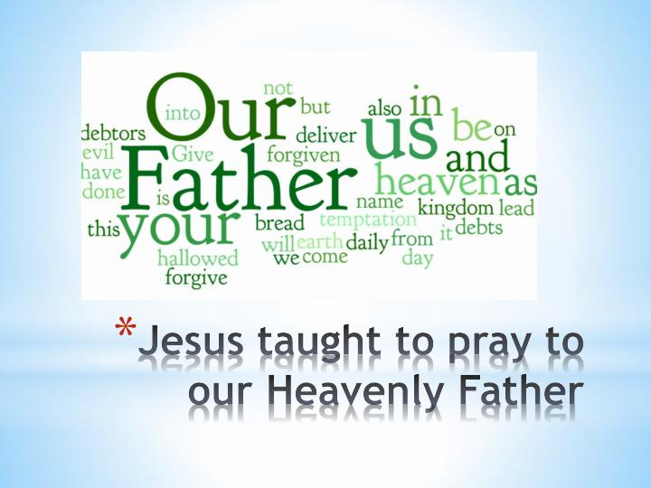 Jesus taught to pray to our heavenly father