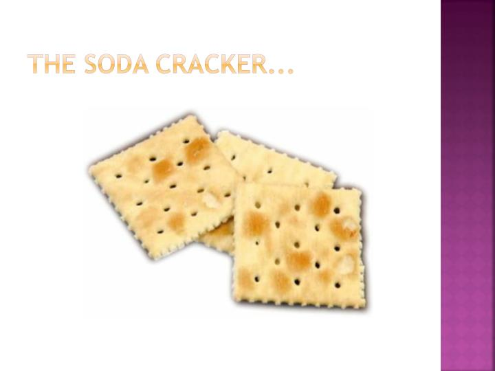 The soda cracker...