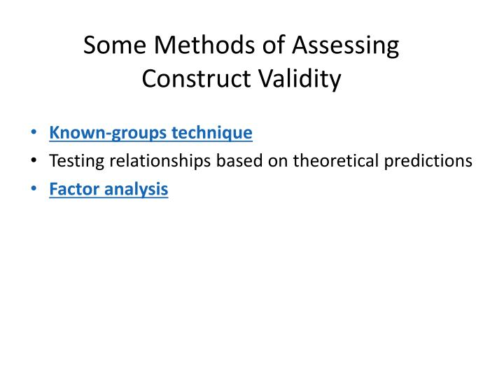 Some Methods of Assessing Construct Validity