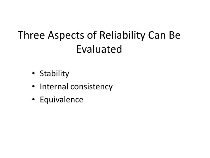Three Aspects of Reliability Can Be Evaluated