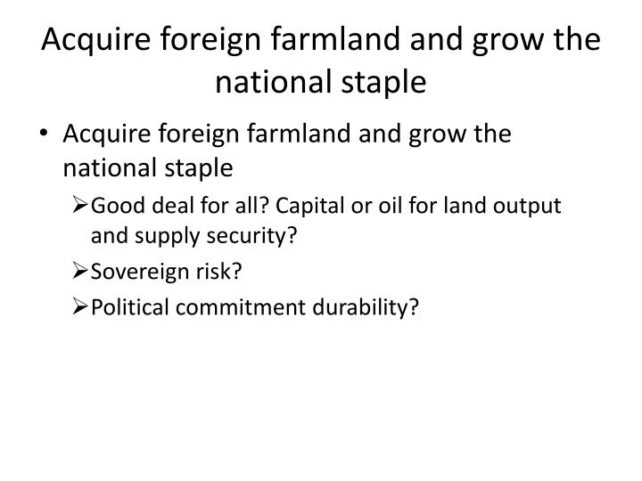Acquire foreign farmland and grow the national staple