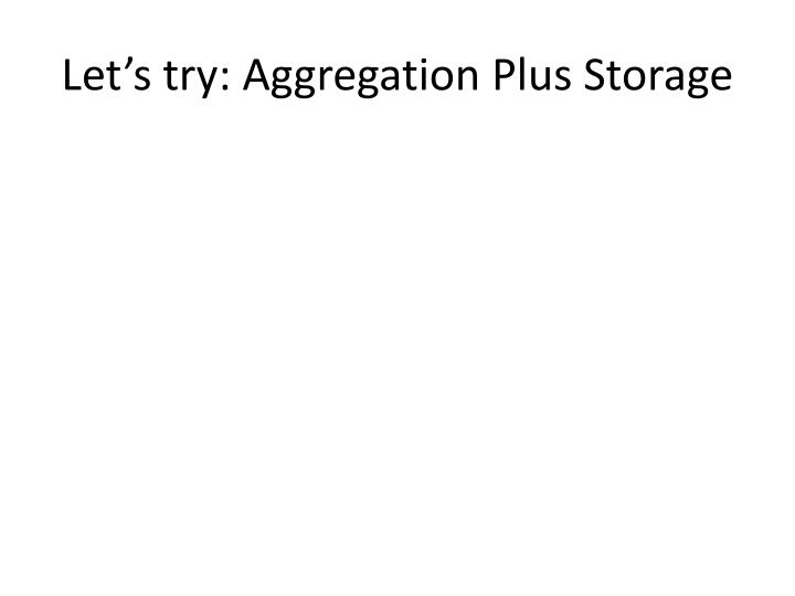 Let's try: Aggregation Plus Storage