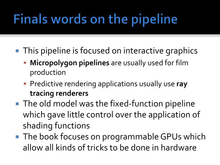 Finals words on the pipeline