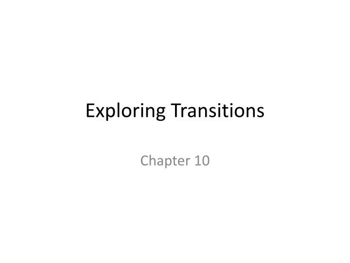 exploring transitions