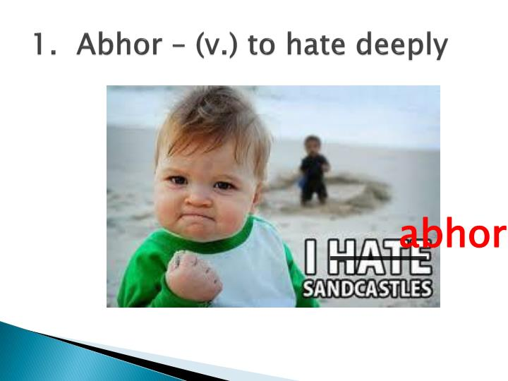 1.  Abhor – (v.) to hate deeply