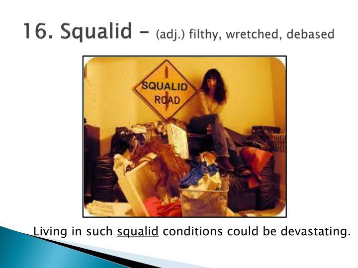 16. Squalid –