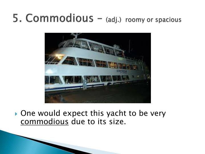 5. Commodious –