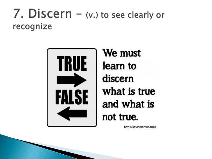 7. Discern –