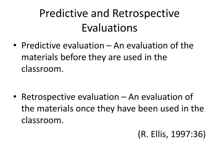 Predictive and Retrospective Evaluations