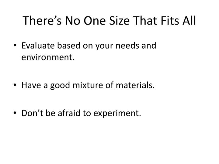 There's No One Size That Fits All