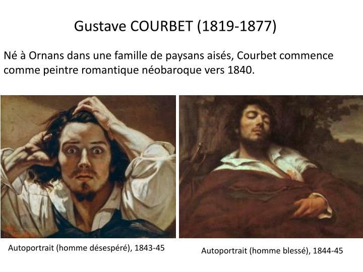 Né à Ornans dans une famille de paysans aisés, Courbet commence comme peintre romantique néobaroque vers 1840.