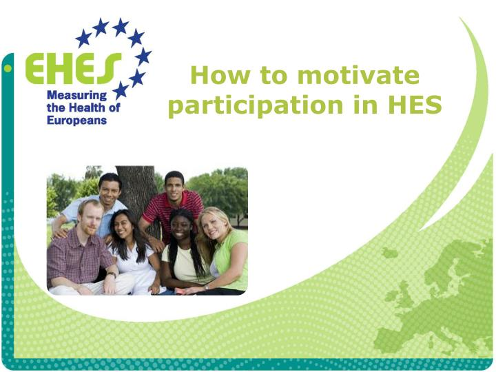 How to motivate participation in hes