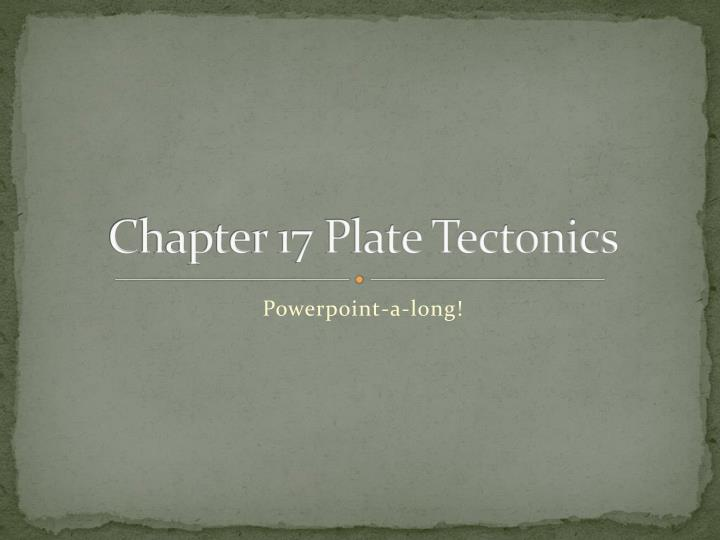 Chapter 17 Plate Tectonics