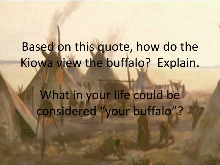 Based on this quote, how do the Kiowa view the buffalo?  Explain.