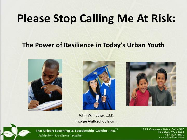 please stop calling me at risk the power of resilience in today s urban youth