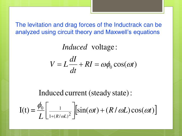 The levitation and drag forces of the Inductrack can be analyzed using circuit theory and Maxwell's equations