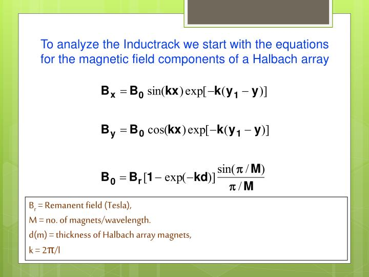 To analyze the Inductrack we start with the equations for the magnetic field components of a