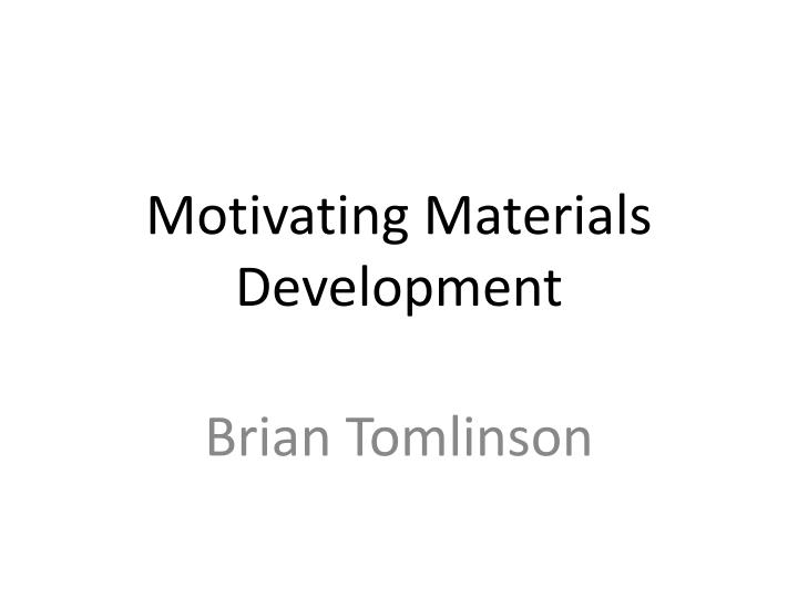Motivating materials development
