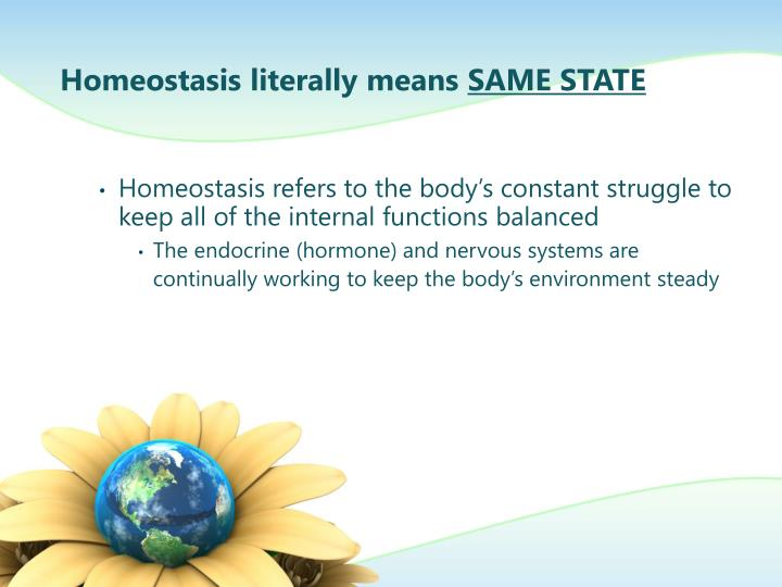 Homeostasis literally means